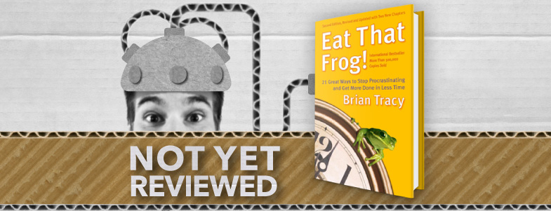 EAT THAT FROG! – Brian Tracy