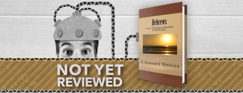 HEBREWS, From Flawed to Flawless FULFILLED! – T. Everett Denton