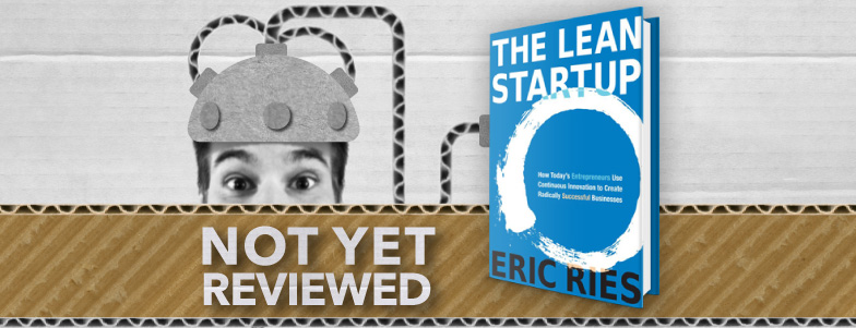 The Lean Startup: How Today's Entrepreneurs Use Continuous Innovation to Create Radically Successful Businesses – Eric Ries