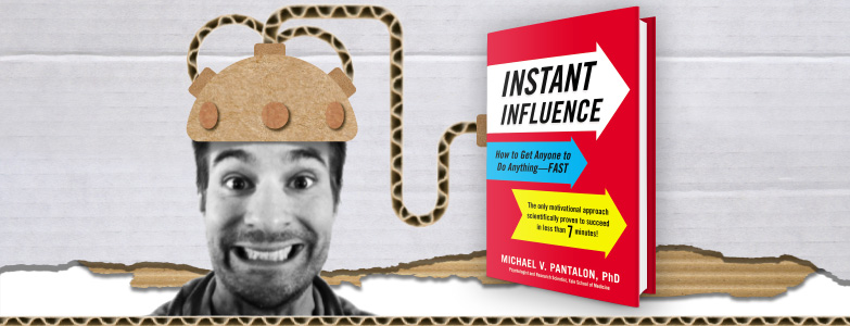 Instant Influence: How to Get Anyone to Do Anything–Fast – Michael V. Pantalon, PhD
