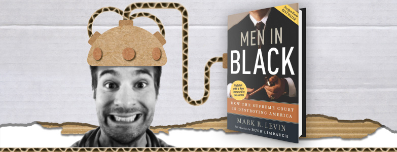 Men in Black: How the Supreme Court Is Destroying America – Mark R. Levin