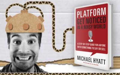 PLATFORM, GET NOTICED INA NOISY WORLD – MICHAEL HYATT