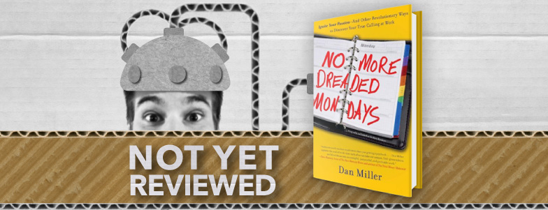 NO MORE DREADED MONDAYS - DAN MILLER