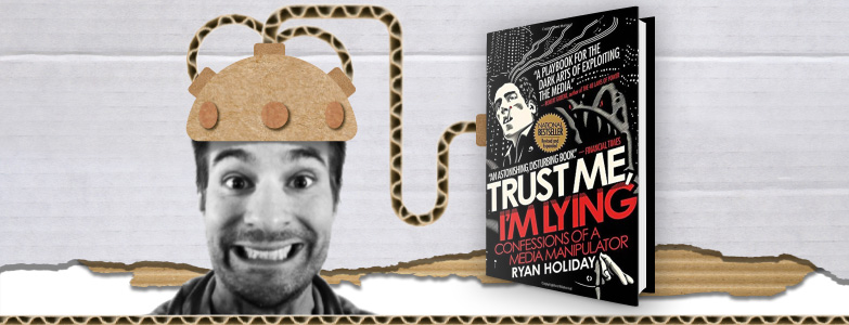 TRUST ME I'M LYING - RYAN HOLIDAY